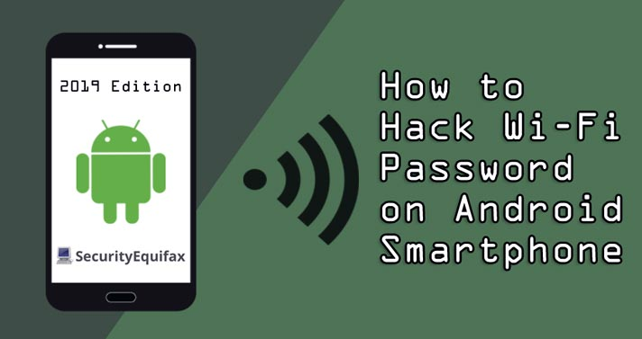How to Hack WiFi Password from Android Smartphone – 2019 Tutorial