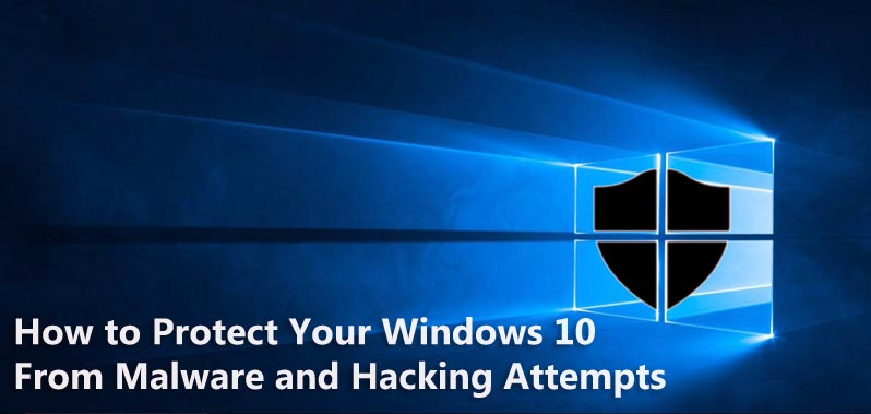 Protect Windows 10 from malware