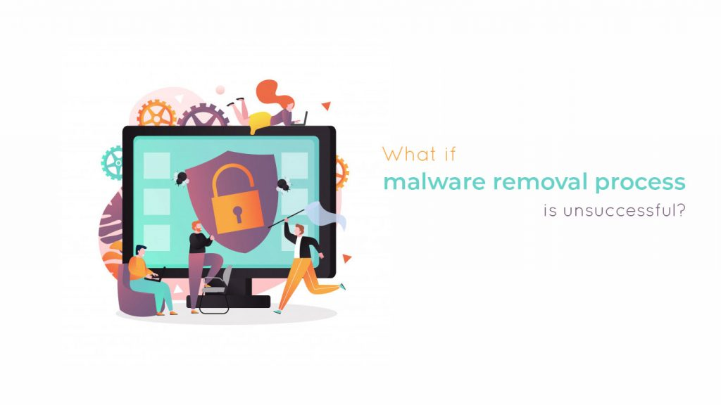 malware removal unsuccessful